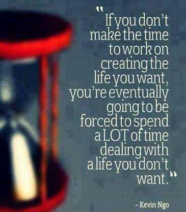 """Focus on Creating The Life You Really Want"""