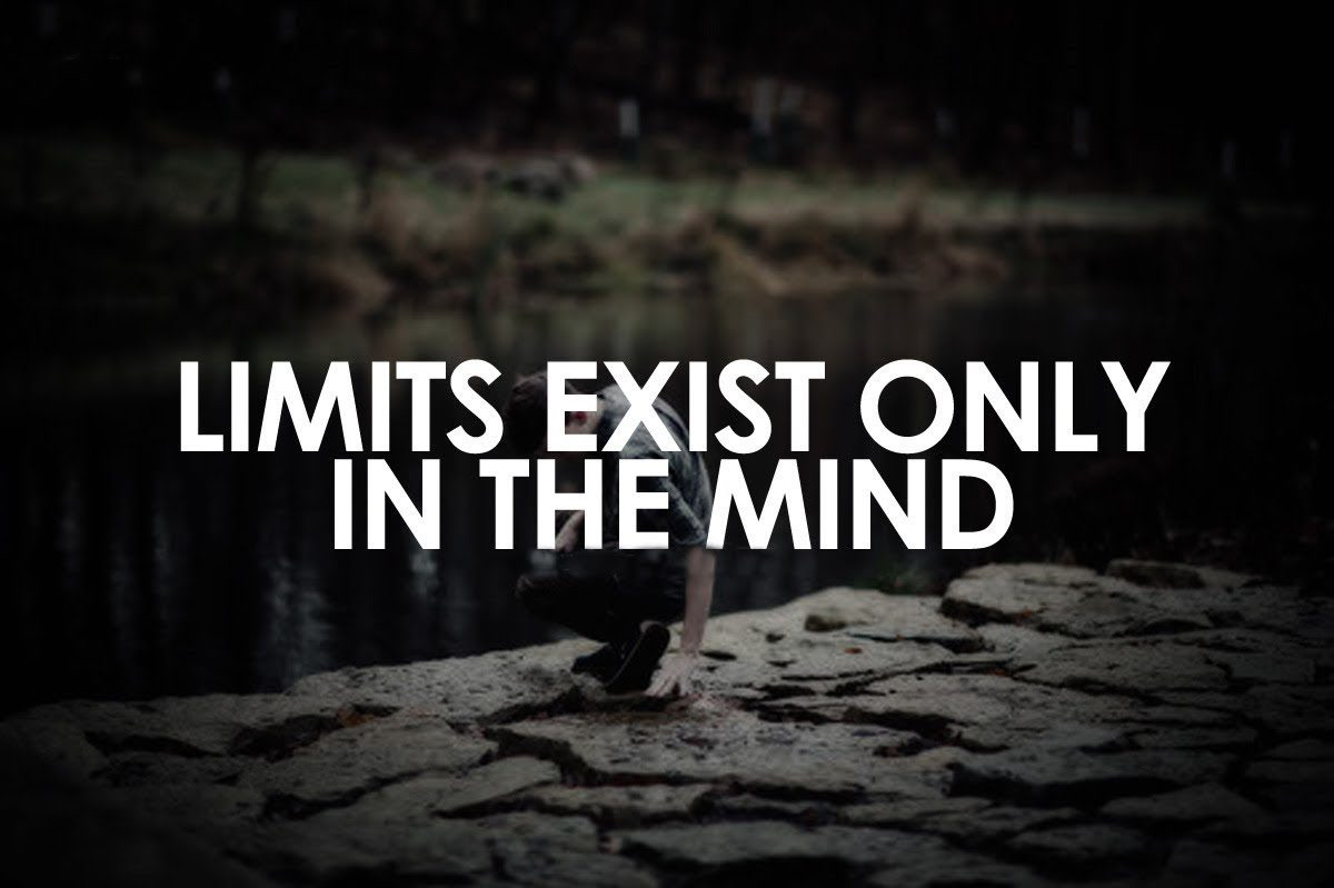 limits exist only in the mind